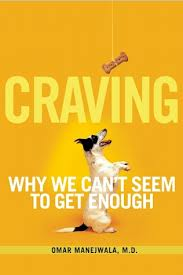 Craving: Why We Can't Seem to Get Enough - Omar Manejwala MD